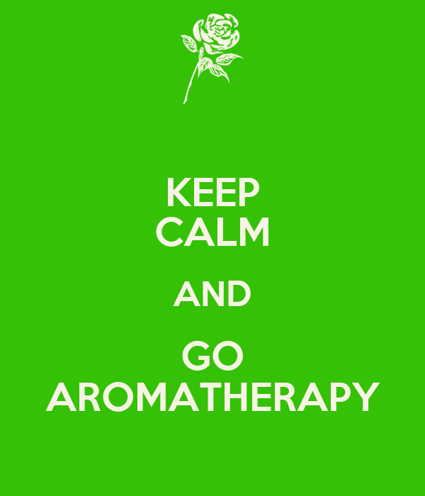 KEEP CALM AND GO AROMATHERAPY