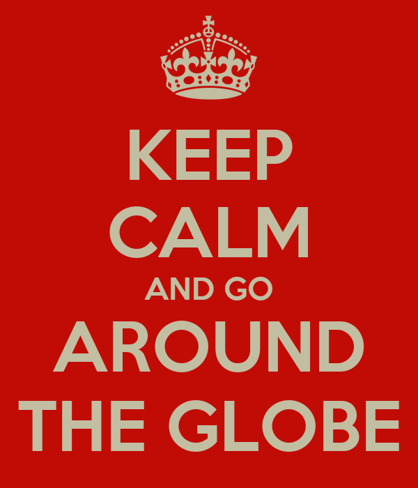 KEEP CALM AND GO AROUND THE GLOBE