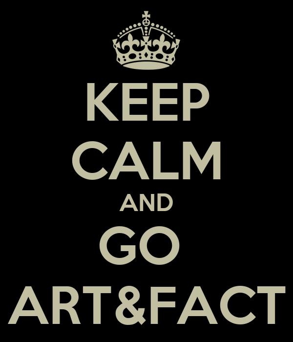 KEEP CALM AND GO  ART&FACT