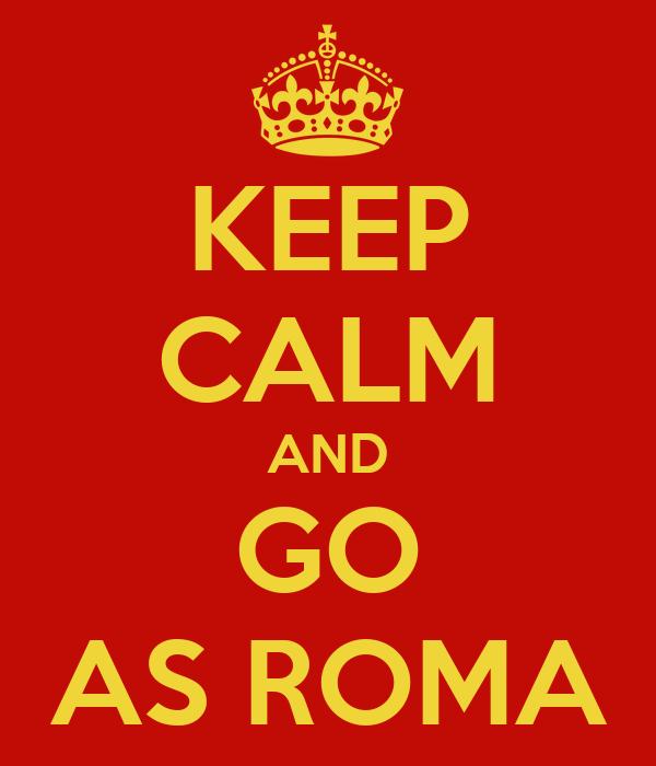 KEEP CALM AND GO AS ROMA