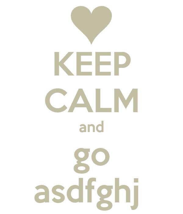 KEEP CALM and go asdfghj