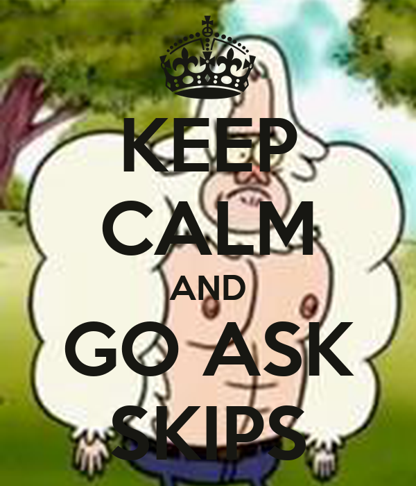 KEEP CALM AND GO ASK SKIPS
