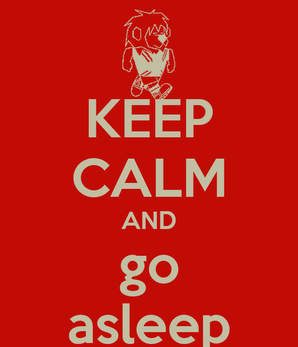 KEEP CALM AND go asleep