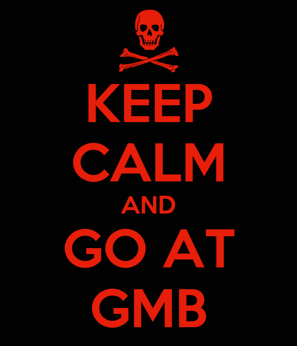 KEEP CALM AND GO AT GMB