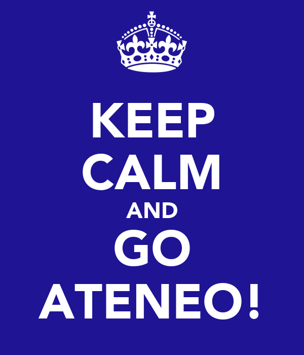 KEEP CALM AND GO ATENEO!