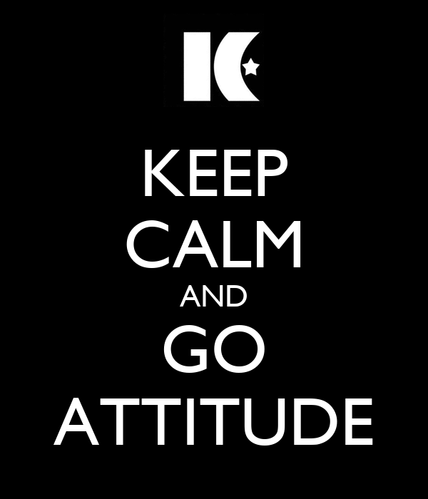 KEEP CALM AND GO ATTITUDE