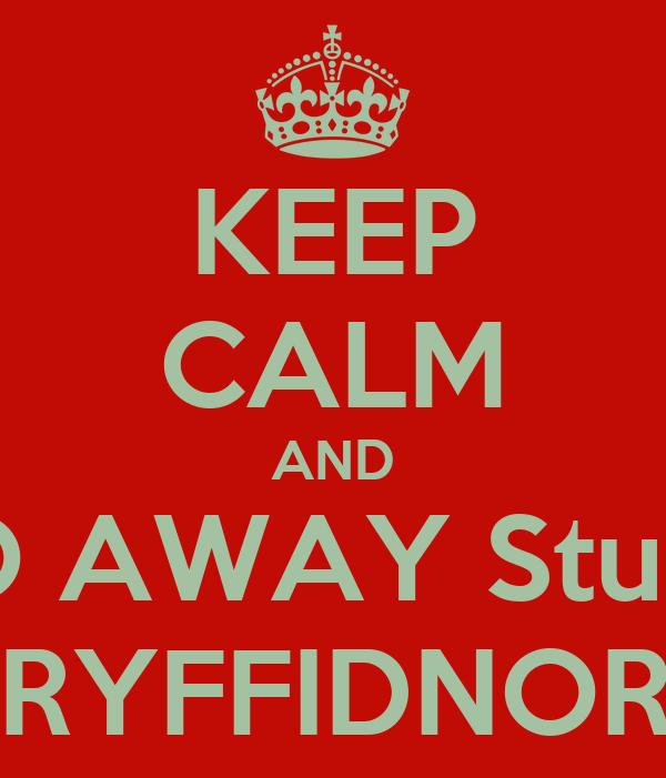 KEEP CALM AND GO AWAY Stupid GRYFFIDNOR!!!