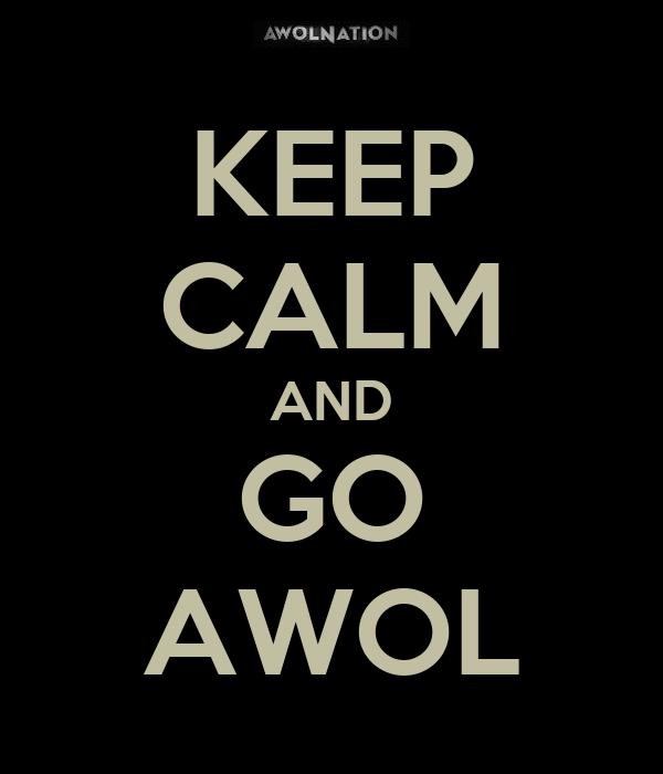 KEEP CALM AND GO AWOL