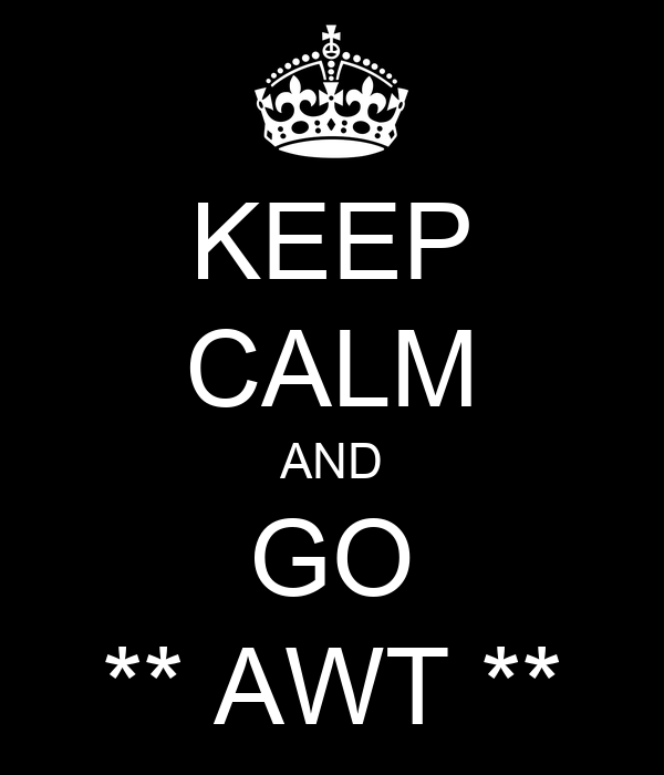 KEEP CALM AND GO ** AWT **