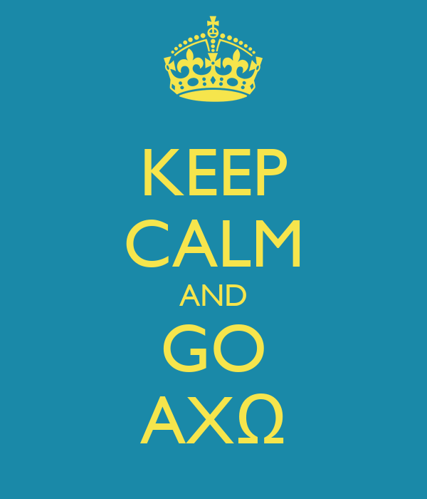 KEEP CALM AND GO AXΩ