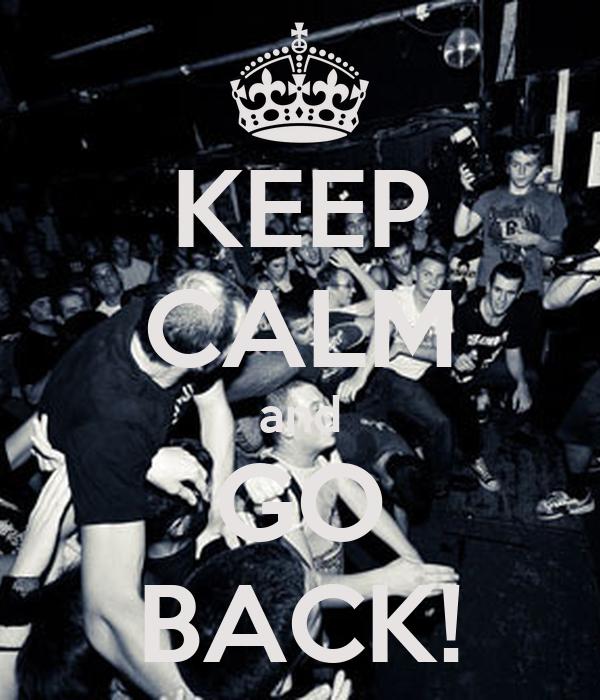 KEEP CALM and GO BACK!