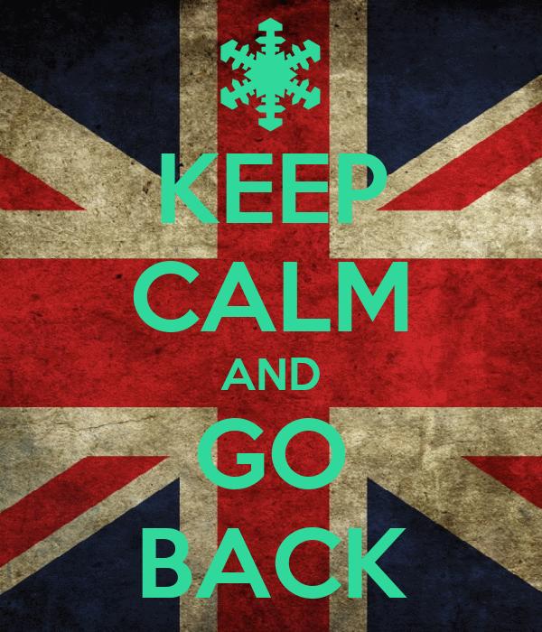 KEEP CALM AND GO BACK