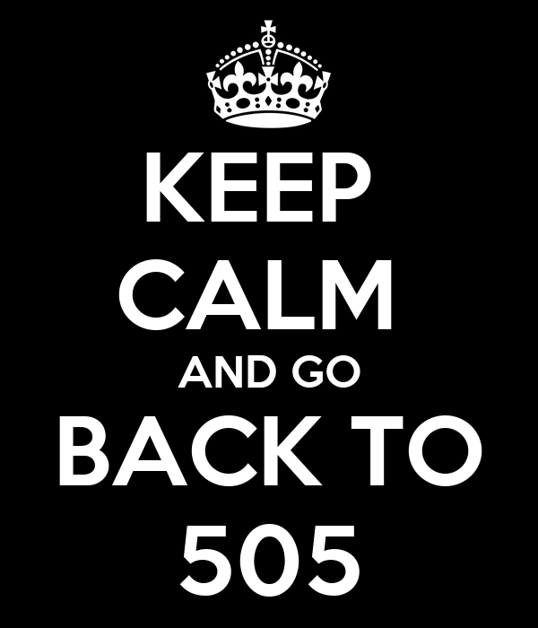 KEEP  CALM  AND GO BACK TO 505