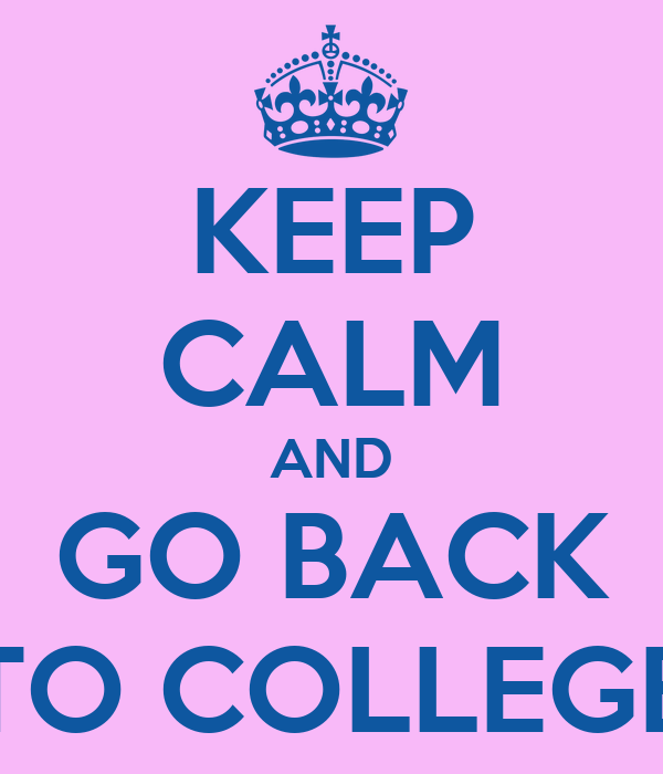 KEEP CALM AND GO BACK TO COLLEGE