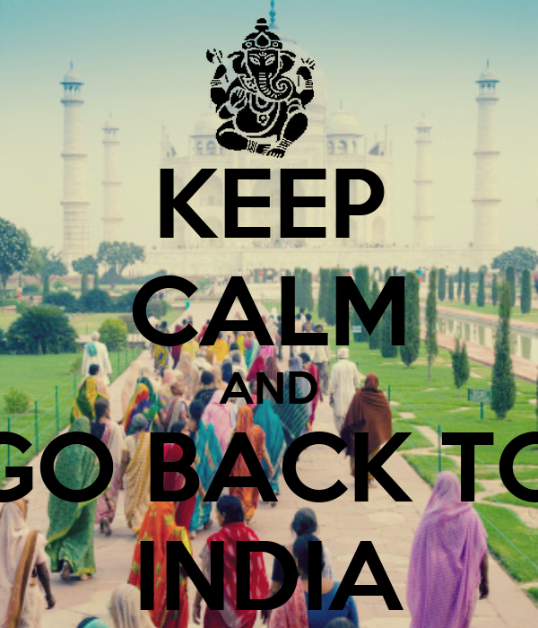 KEEP CALM AND GO BACK TO INDIA