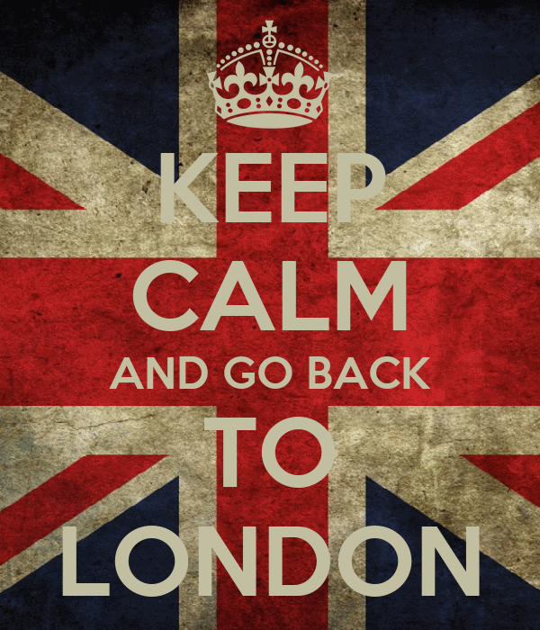 KEEP CALM AND GO BACK TO LONDON