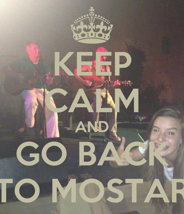 KEEP CALM AND GO BACK TO MOSTAR