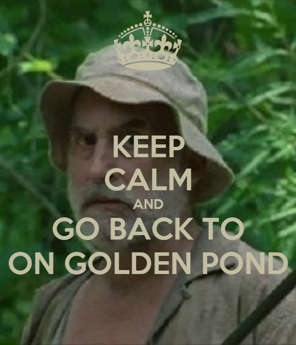 KEEP CALM AND GO BACK TO ON GOLDEN POND