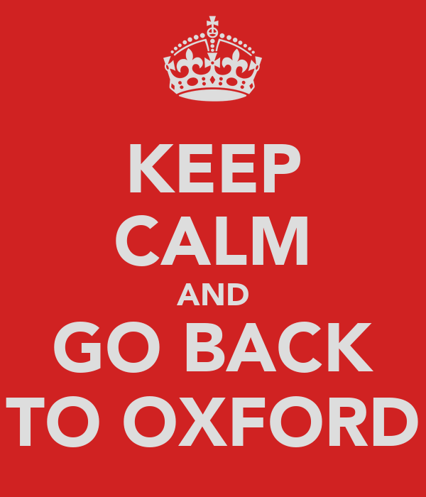KEEP CALM AND GO BACK TO OXFORD