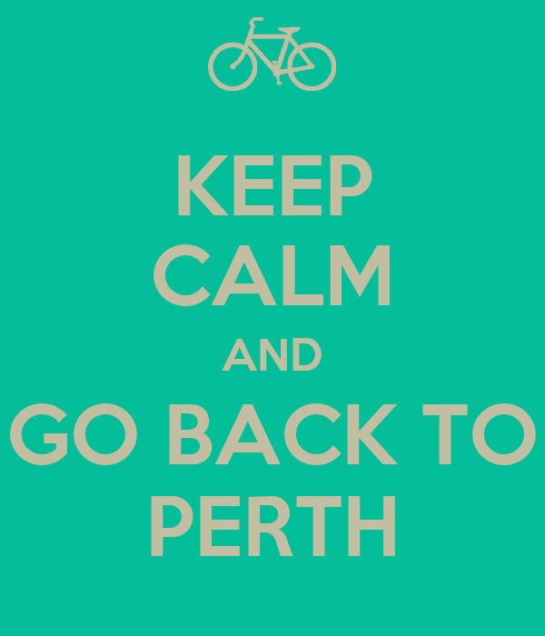 KEEP CALM AND GO BACK TO PERTH