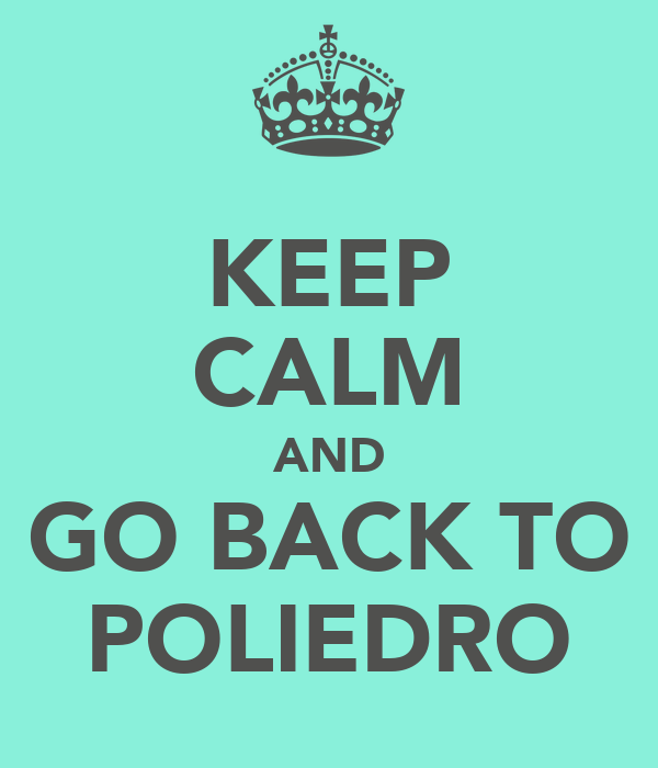 KEEP CALM AND GO BACK TO POLIEDRO