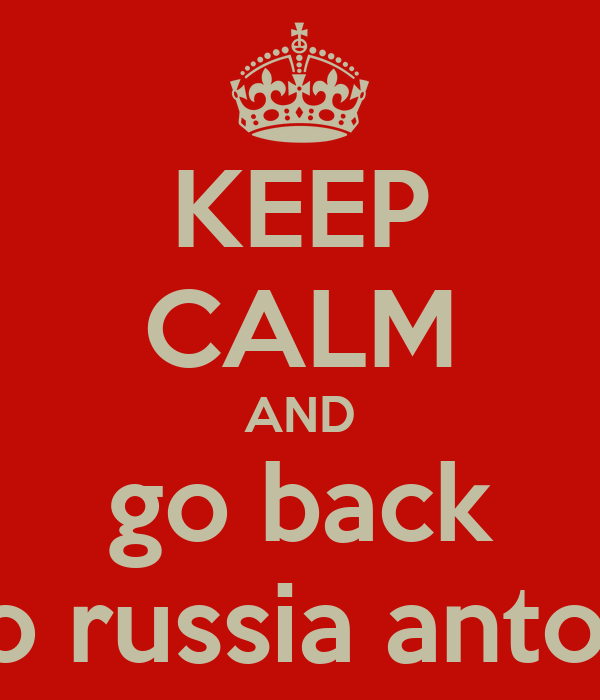 KEEP CALM AND go back to russia anton