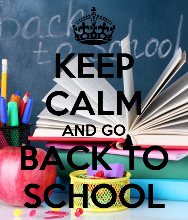 KEEP CALM AND GO BACK TO SCHOOL