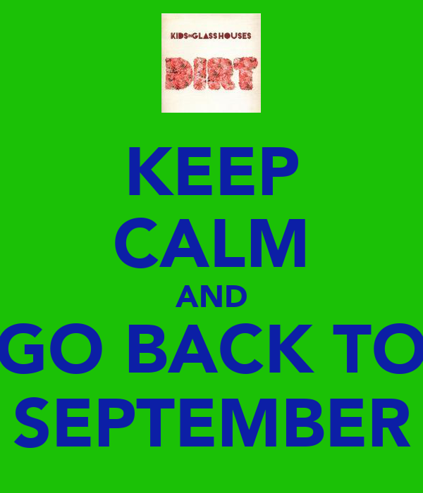 KEEP CALM AND GO BACK TO SEPTEMBER