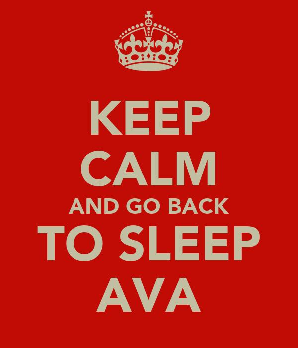 KEEP CALM AND GO BACK TO SLEEP AVA
