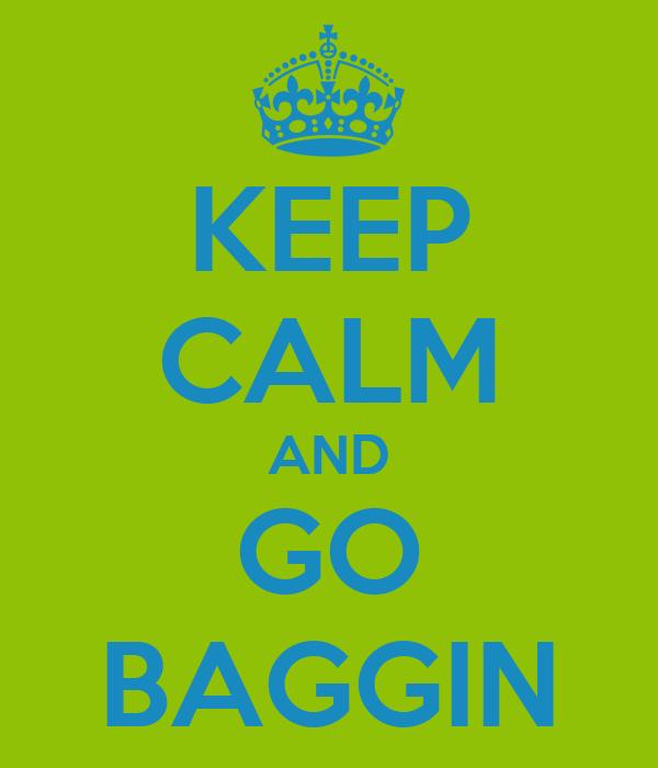 KEEP CALM AND GO BAGGIN