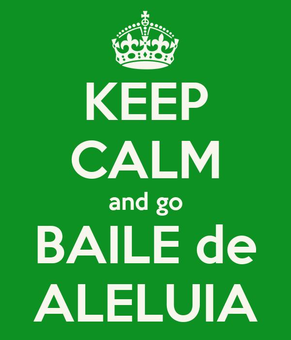 KEEP CALM and go BAILE de ALELUIA