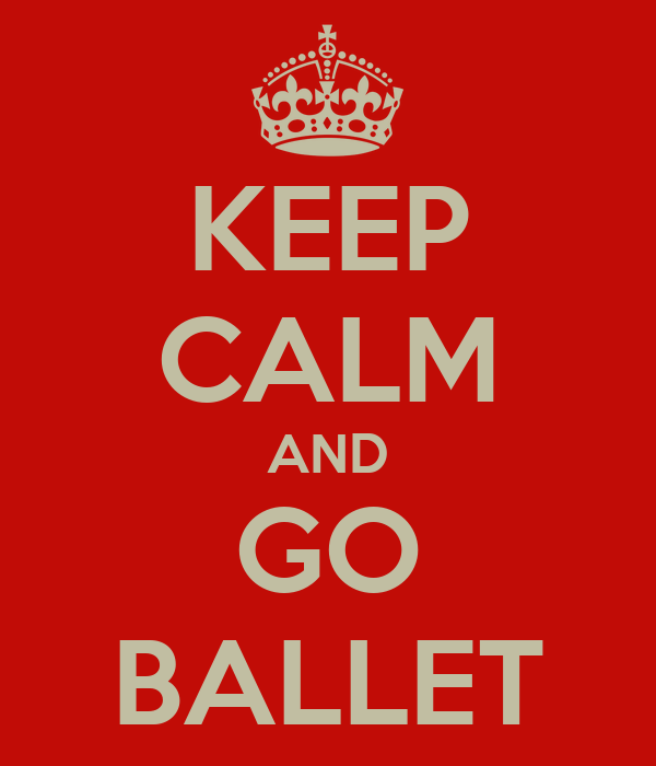 KEEP CALM AND GO BALLET