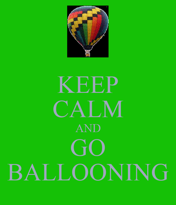 KEEP CALM AND GO BALLOONING