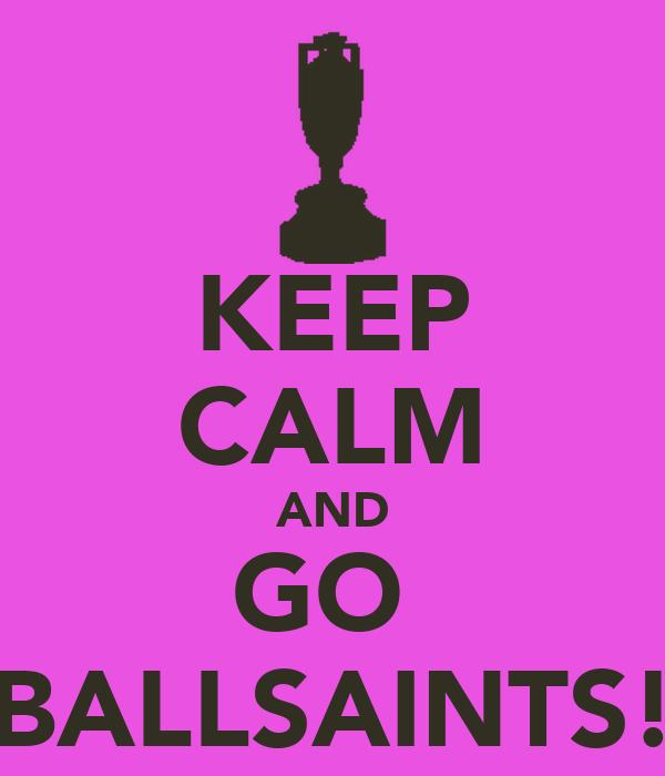 KEEP CALM AND GO  BALLSAINTS!