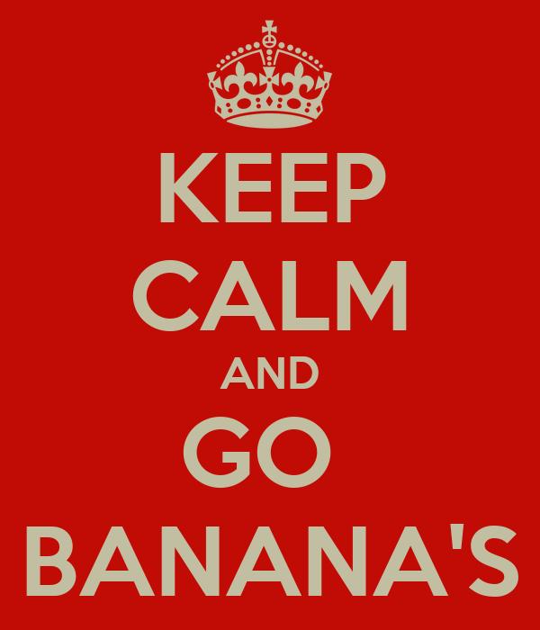KEEP CALM AND GO  BANANA'S
