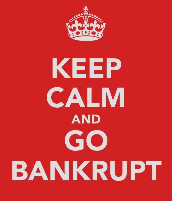 KEEP CALM AND GO BANKRUPT