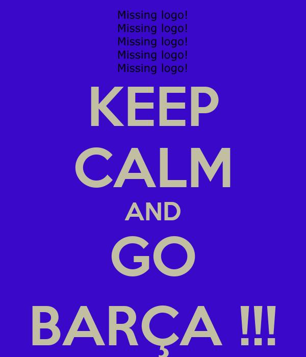 KEEP CALM AND GO BARÇA !!!