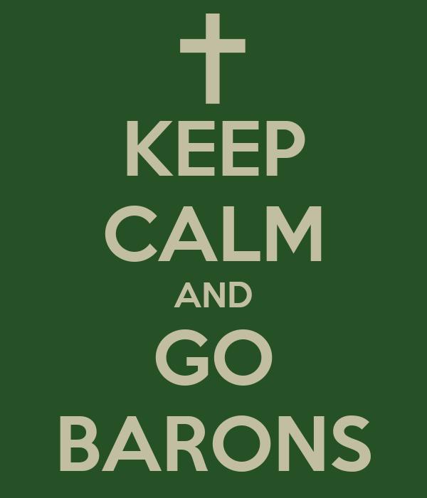 KEEP CALM AND GO BARONS