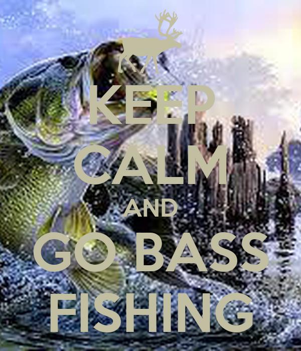 KEEP CALM AND GO BASS FISHING