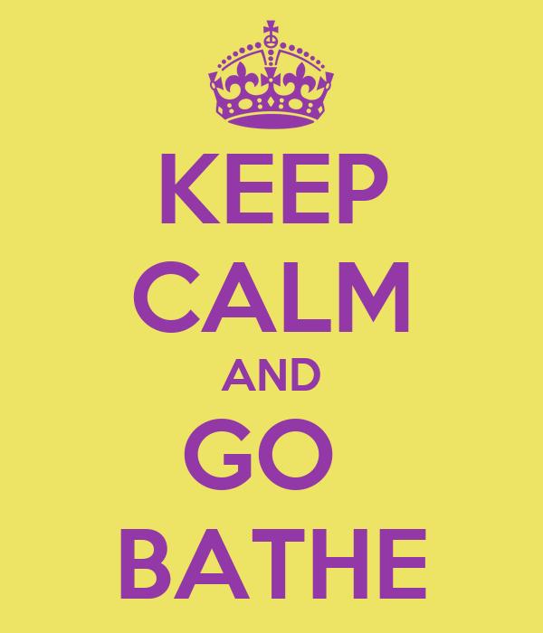 KEEP CALM AND GO  BATHE
