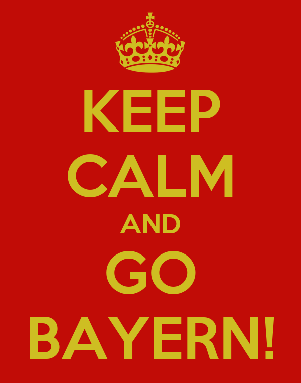 KEEP CALM AND GO BAYERN!