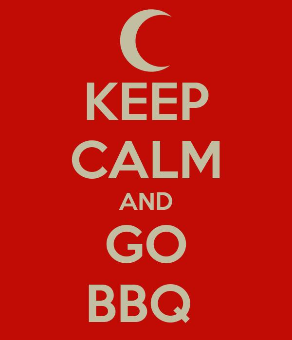KEEP CALM AND GO BBQ