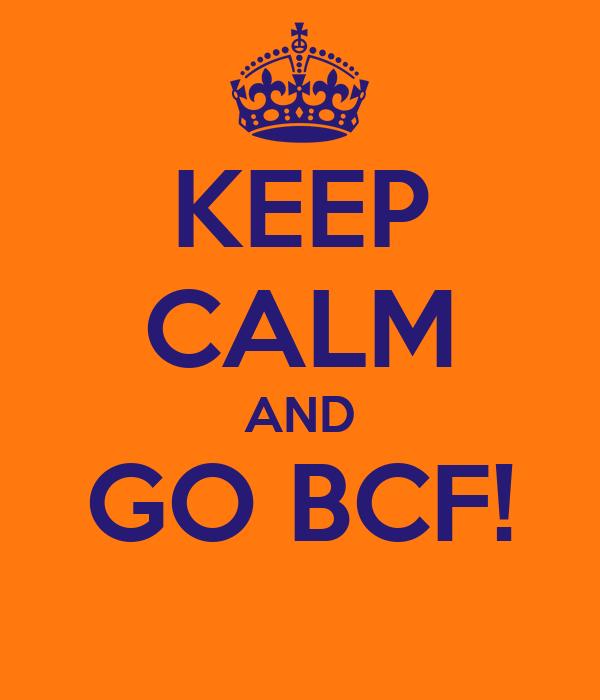 KEEP CALM AND GO BCF!
