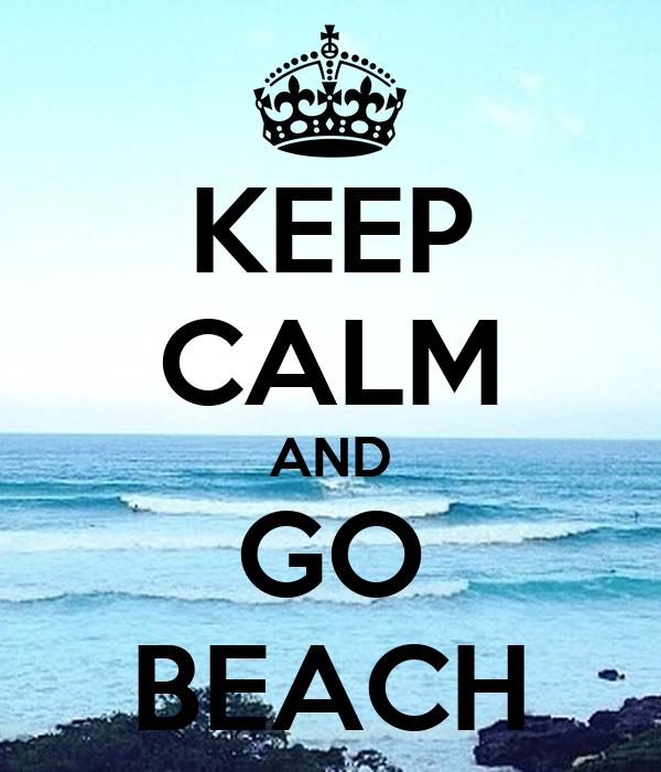 KEEP CALM AND GO BEACH