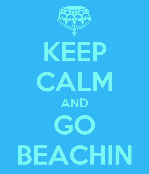 KEEP CALM AND GO BEACHIN