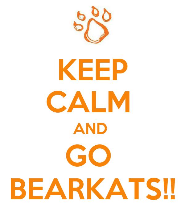 KEEP CALM  AND  GO  BEARKATS!!