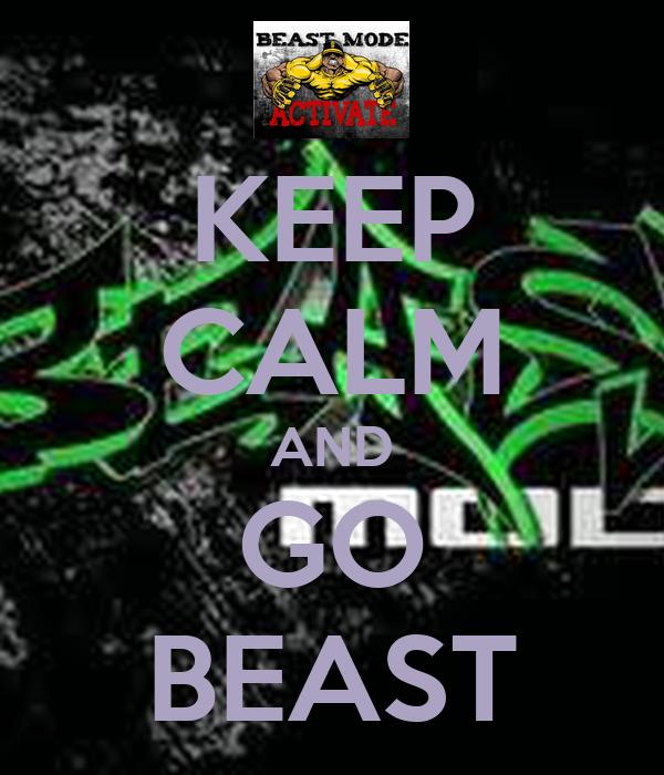 KEEP CALM AND GO BEAST