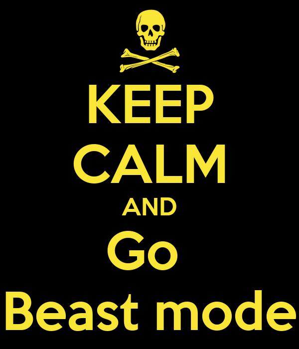 KEEP CALM AND Go  Beast mode