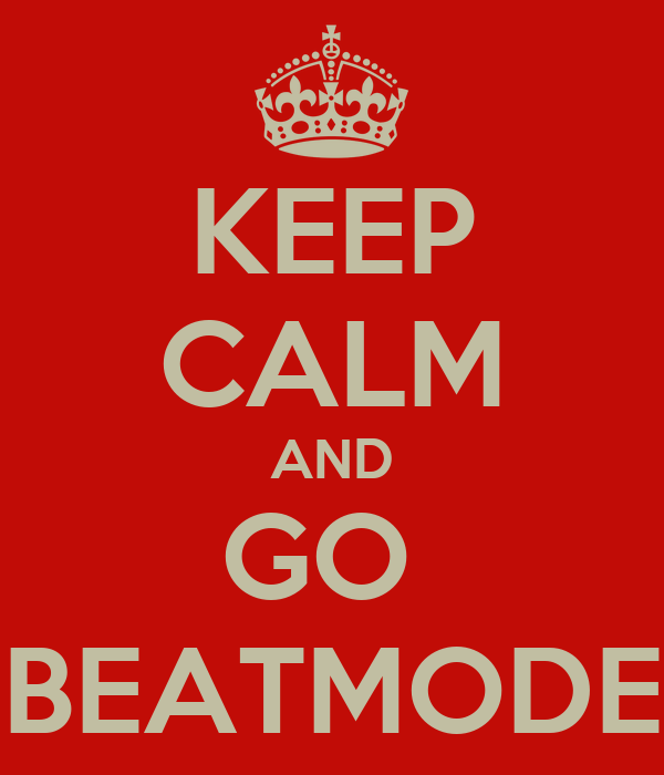KEEP CALM AND GO  BEATMODE