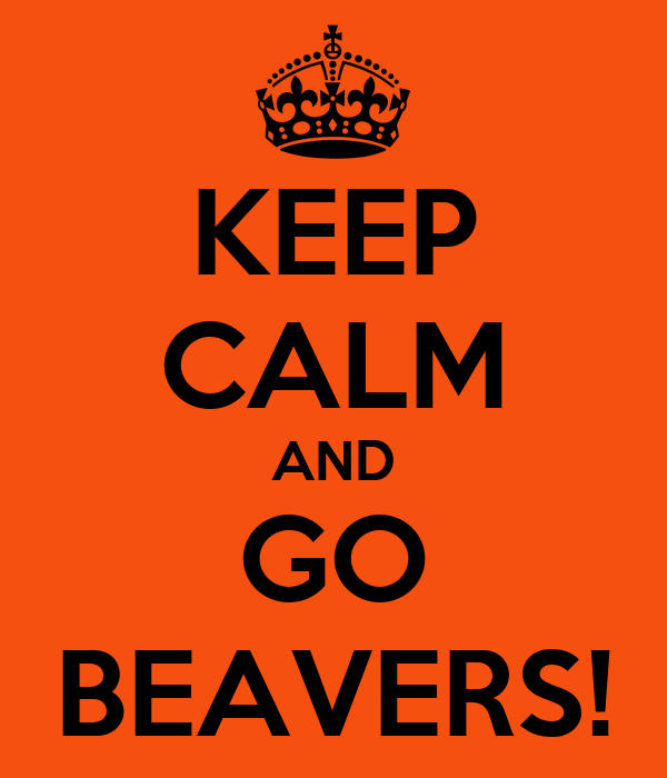 KEEP CALM AND GO BEAVERS!